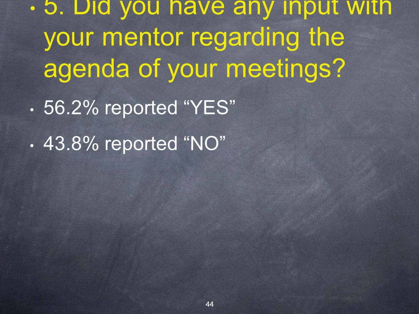 5. Did you have any input with your mentor regarding the agenda of your meetings.