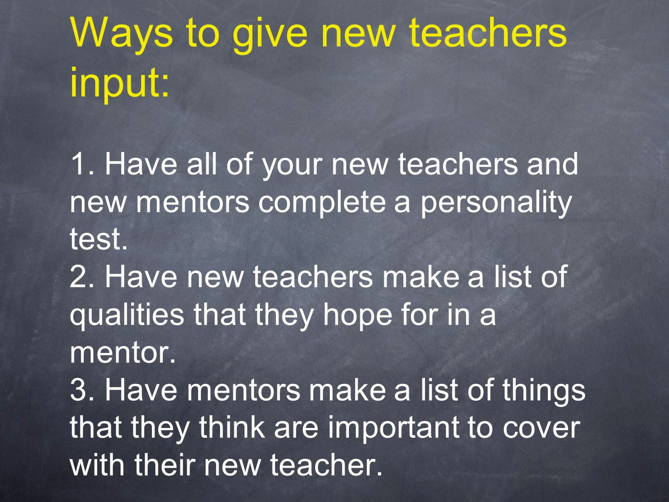 Ways to give new teachers input: 1.