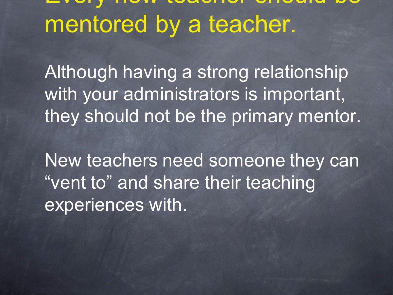 Every new teacher should be mentored by a teacher.