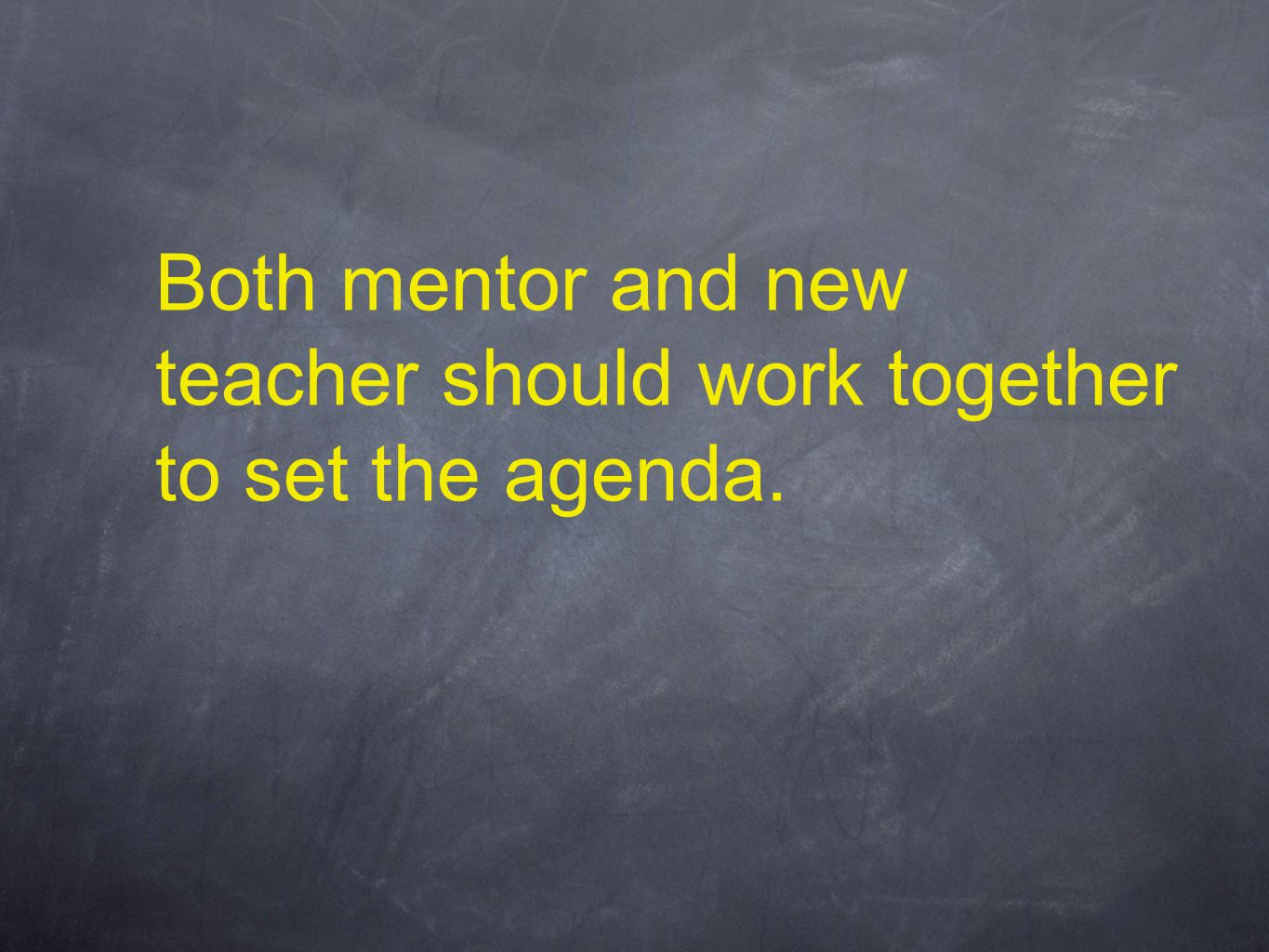 Both mentor and new teacher should work together to set the agenda.