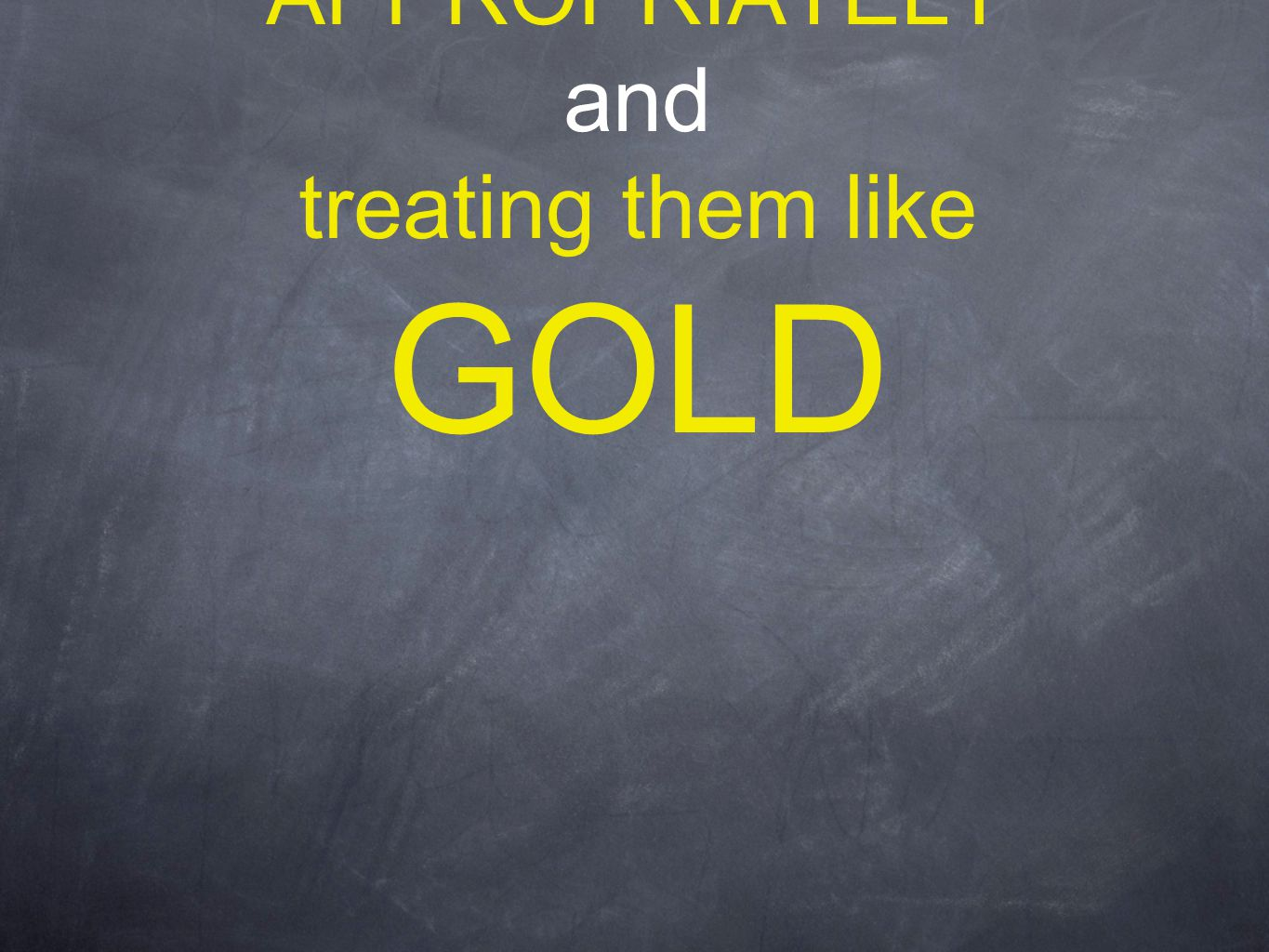 You'll get even better results by PAYING THEM APPROPRIATELY and treating them like GOLD