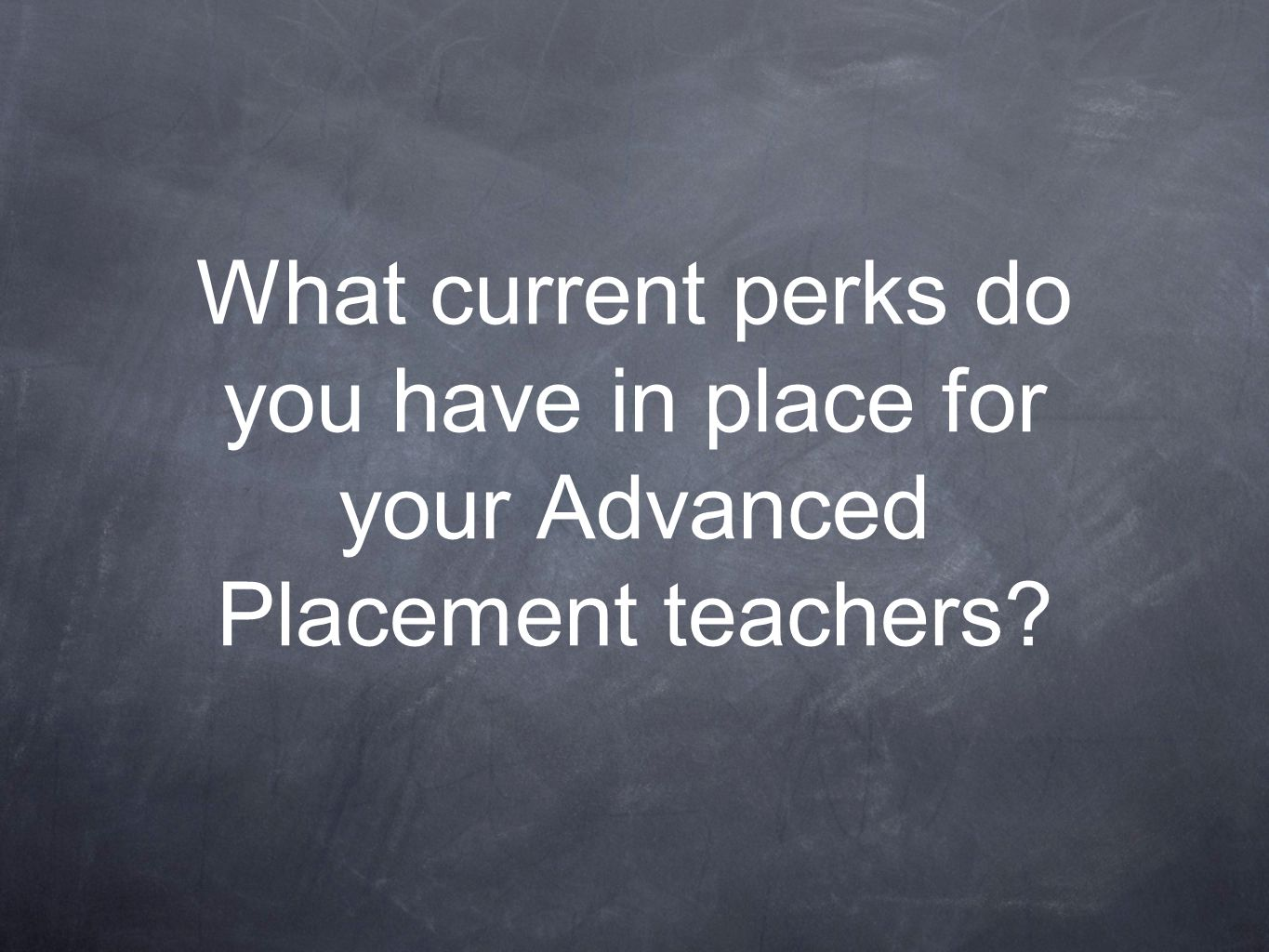 What current perks do you have in place for your Advanced Placement teachers?