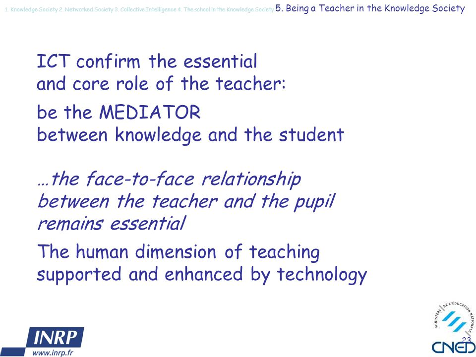 23 ICT confirm the essential and core role of the teacher: be the MEDIATOR between knowledge and the student …the face-to-face relationship between th