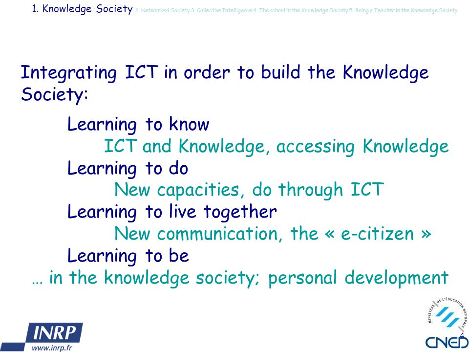 4 Integrating ICT in order to build the Knowledge Society: Learning to know ICT and Knowledge, accessing Knowledge Learning to do New capacities, do t
