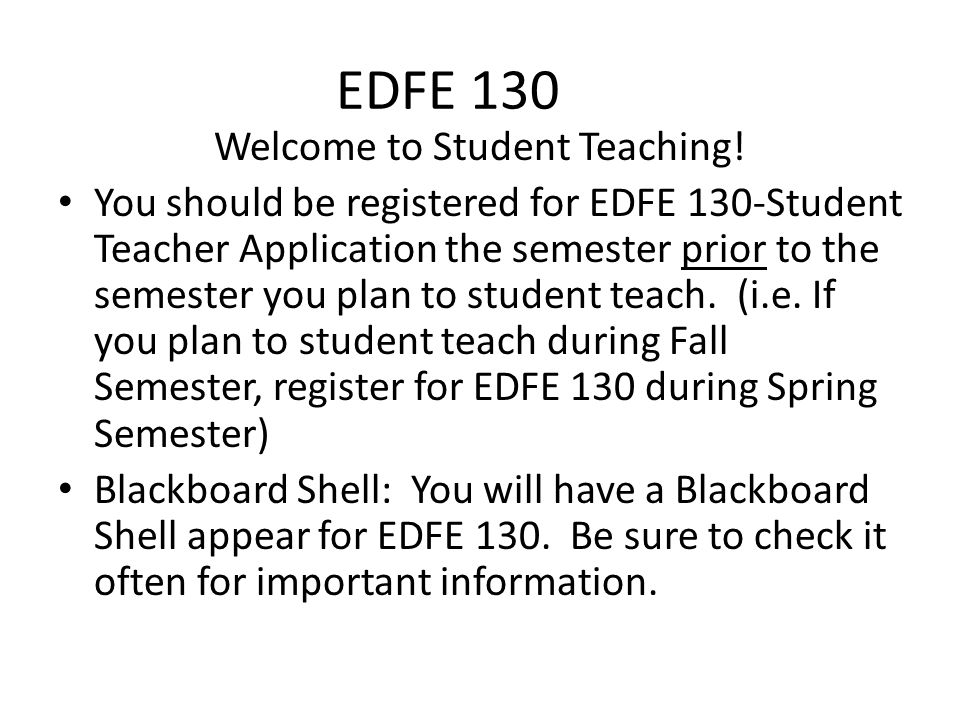 EDFE 130 Welcome to Student Teaching.