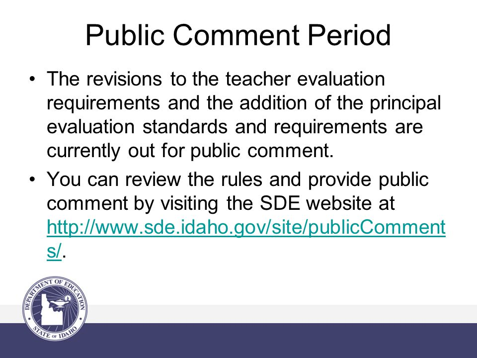 Public Comment Period The revisions to the teacher evaluation requirements and the addition of the principal evaluation standards and requirements are currently out for public comment.