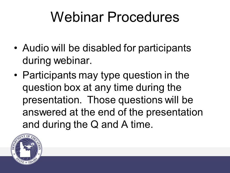 Webinar Procedures Audio will be disabled for participants during webinar. Participants may type question in the question box at any time during the p