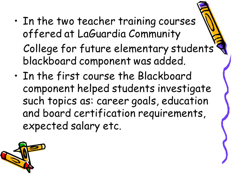 In the two teacher training courses offered at LaGuardia Community College for future elementary students blackboard component was added.
