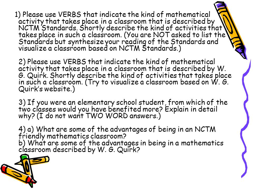 1) Please use VERBS that indicate the kind of mathematical activity that takes place in a classroom that is described by NCTM Standards.
