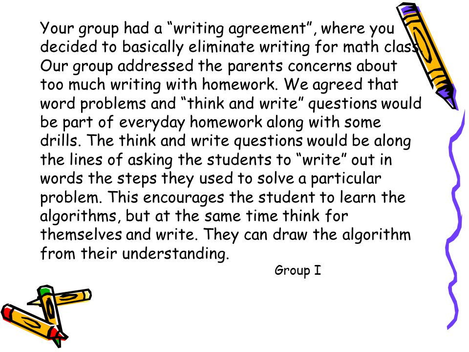 Your group had a writing agreement , where you decided to basically eliminate writing for math class.
