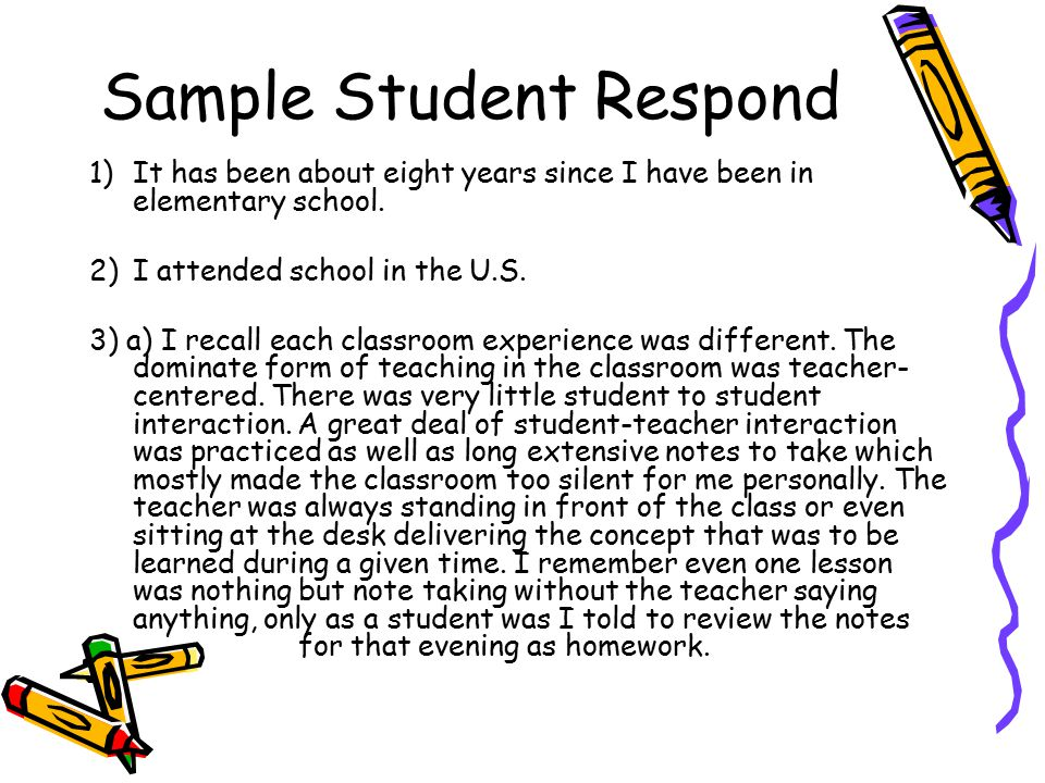 Sample Student Respond 1)It has been about eight years since I have been in elementary school.