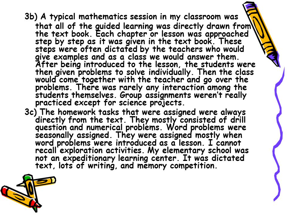 3b) A typical mathematics session in my classroom was that all of the guided learning was directly drawn from the text book.