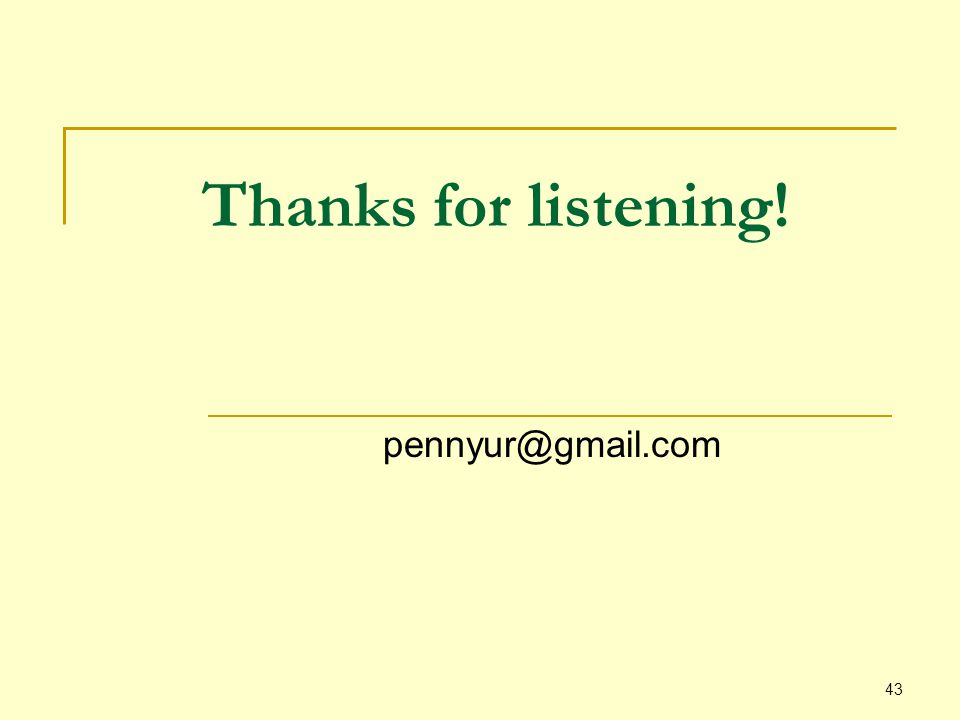 43 Thanks for listening! pennyur@gmail.com