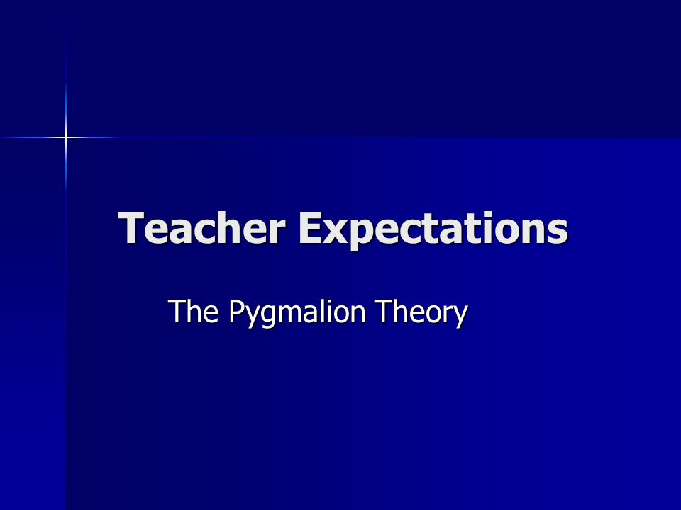 Teacher Expectations The Pygmalion Theory