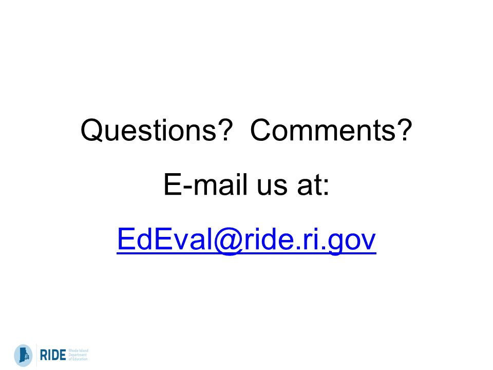 For more information, resources, and to download detailed documents, visit: http://www.ride.ri.gov/educatorq uality/EducatorEvaluation Questions.