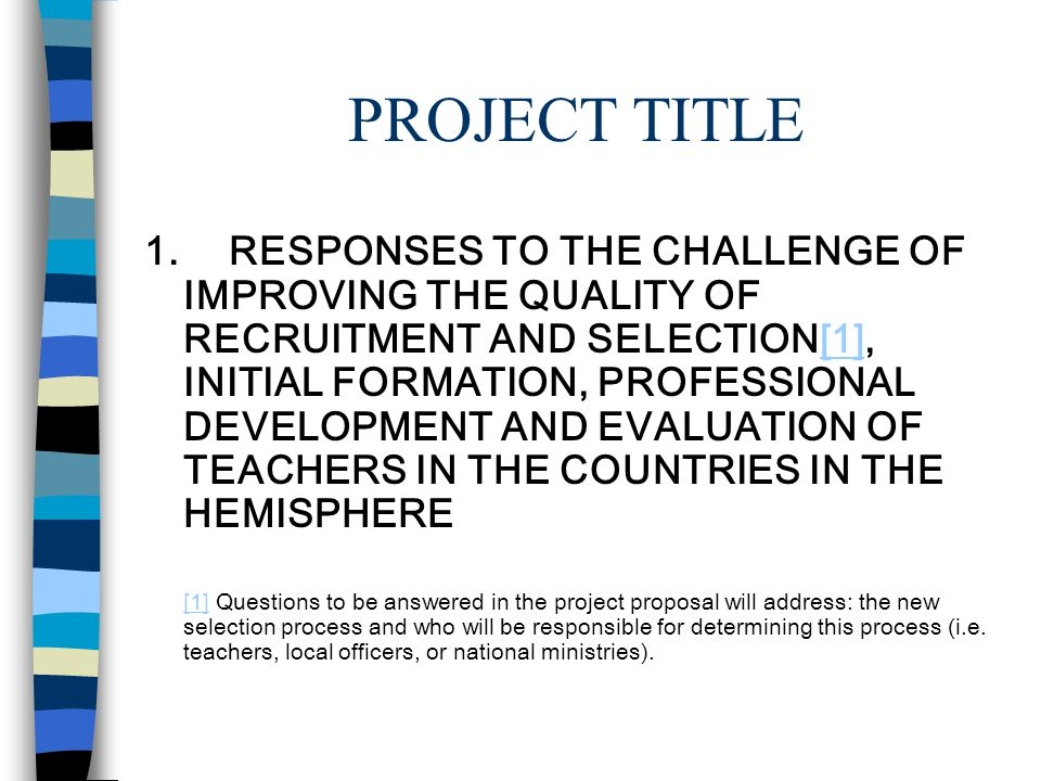 PROJECT TITLE 1. RESPONSES TO THE CHALLENGE OF IMPROVING THE QUALITY OF RECRUITMENT AND SELECTION[1], INITIAL FORMATION, PROFESSIONAL DEVELOPMENT AND