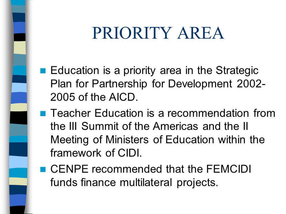 PRIORITY AREA Education is a priority area in the Strategic Plan for Partnership for Development 2002- 2005 of the AICD.