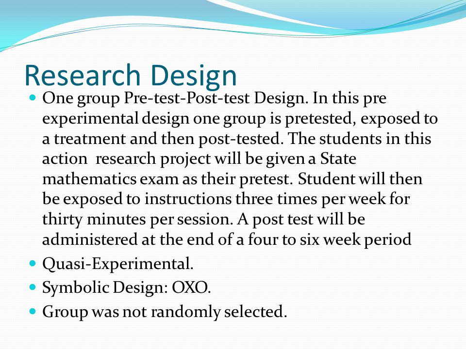 Research Design One group Pre-test-Post-test Design.