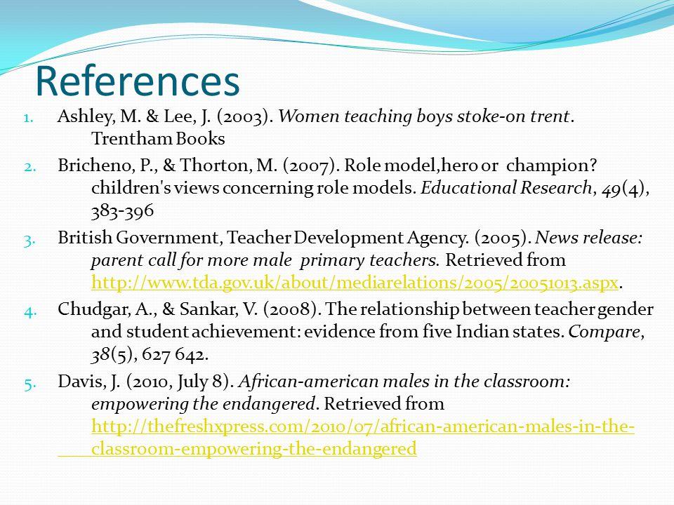 References 1. Ashley, M. & Lee, J. (2003). Women teaching boys stoke-on trent.