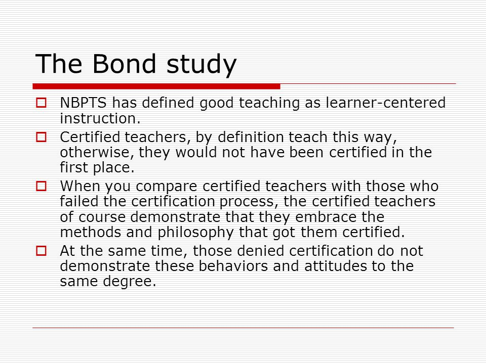 The Bond study  NBPTS has defined good teaching as learner-centered instruction.