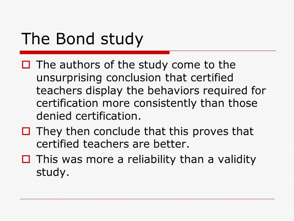 The Bond study  The authors of the study come to the unsurprising conclusion that certified teachers display the behaviors required for certification more consistently than those denied certification.