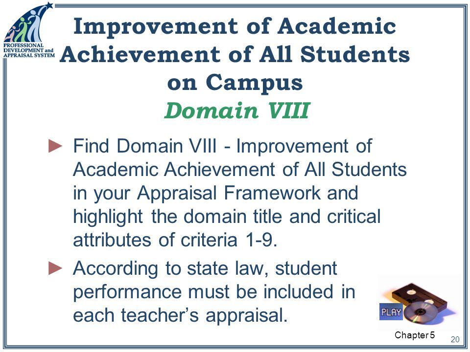 20 Improvement of Academic Achievement of All Students on Campus Domain VIII ►Find Domain VIII - Improvement of Academic Achievement of All Students in your Appraisal Framework and highlight the domain title and critical attributes of criteria 1-9.
