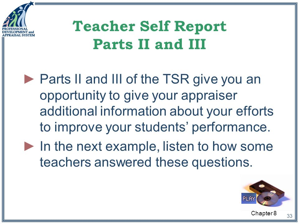 33 Teacher Self Report Parts II and III ►Parts II and III of the TSR give you an opportunity to give your appraiser additional information about your efforts to improve your students' performance.