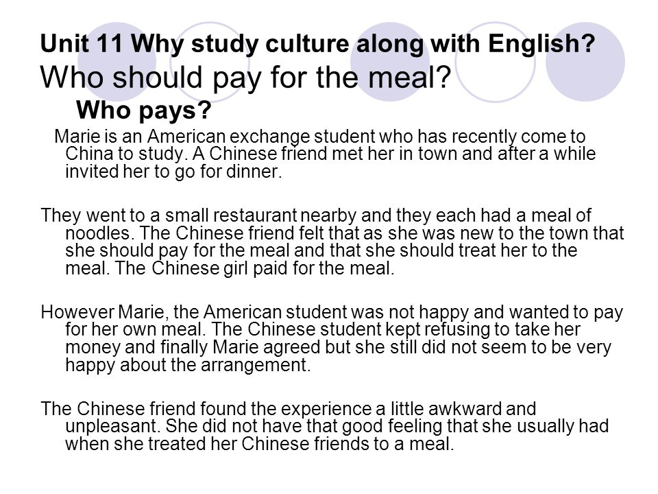 Unit 11 Why study culture along with English? Who should pay for the meal? Who pays? Marie is an American exchange student who has recently come to Ch