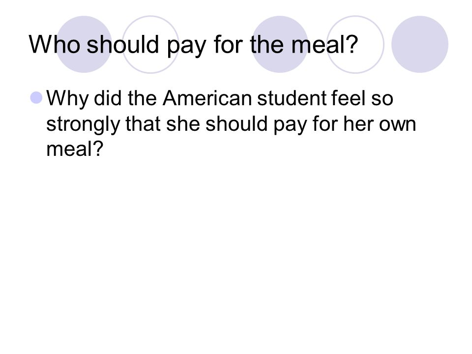 Who should pay for the meal? Why did the American student feel so strongly that she should pay for her own meal?