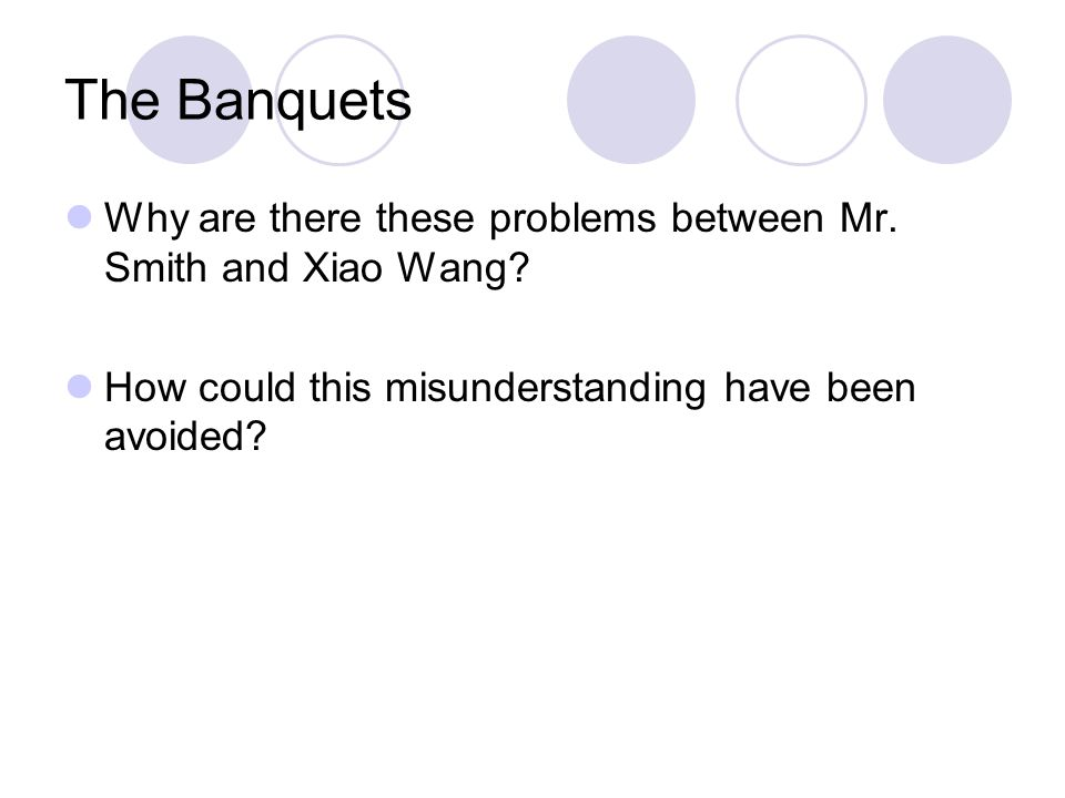 The Banquets Why are there these problems between Mr. Smith and Xiao Wang? How could this misunderstanding have been avoided?