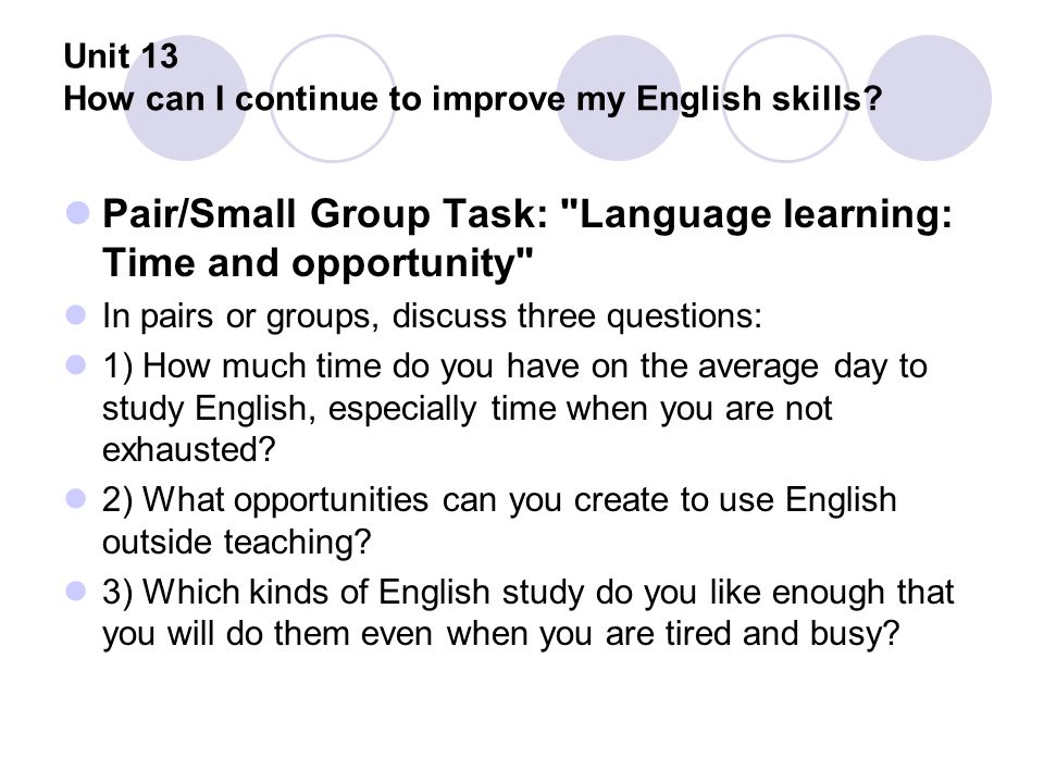 Unit 13 How can I continue to improve my English skills? Pair/Small Group Task: