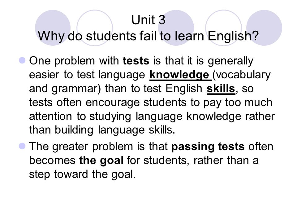 Unit 3 Why do students fail to learn English? One problem with tests is that it is generally easier to test language knowledge (vocabulary and grammar