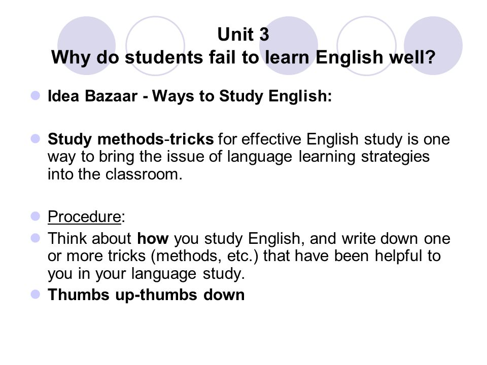 Unit 3 Why do students fail to learn English well? Idea Bazaar - Ways to Study English: Study methods-tricks for effective English study is one way to
