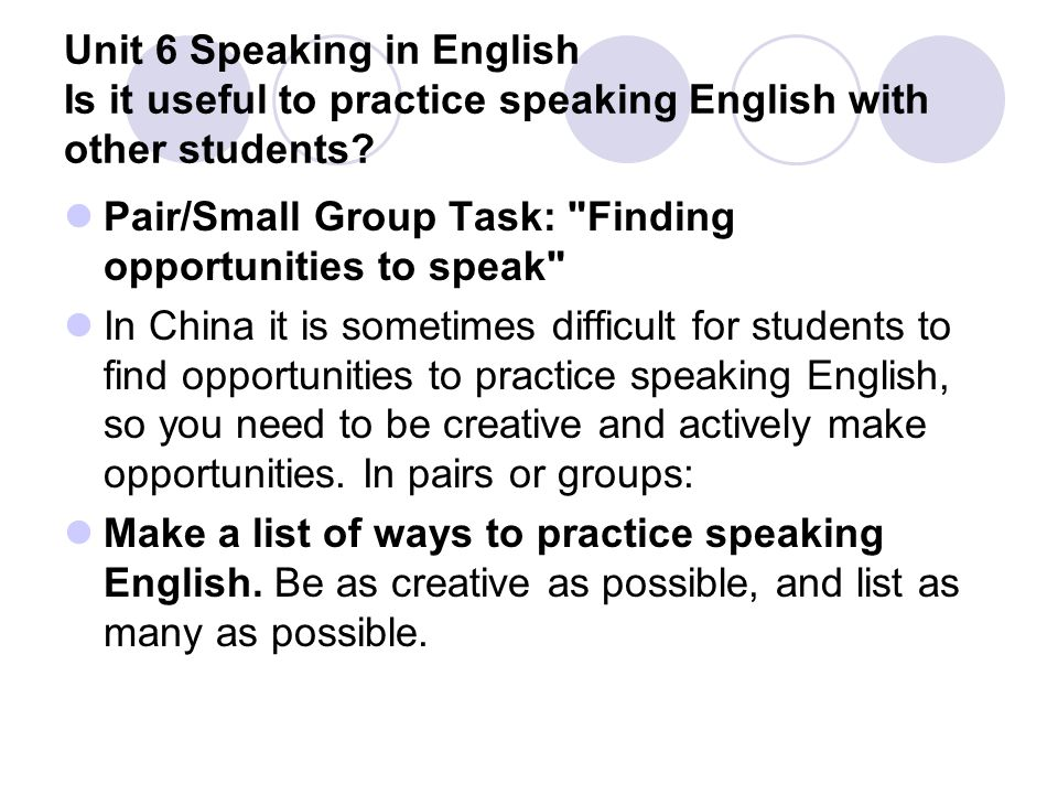 Unit 6 Speaking in English Is it useful to practice speaking English with other students? Pair/Small Group Task: