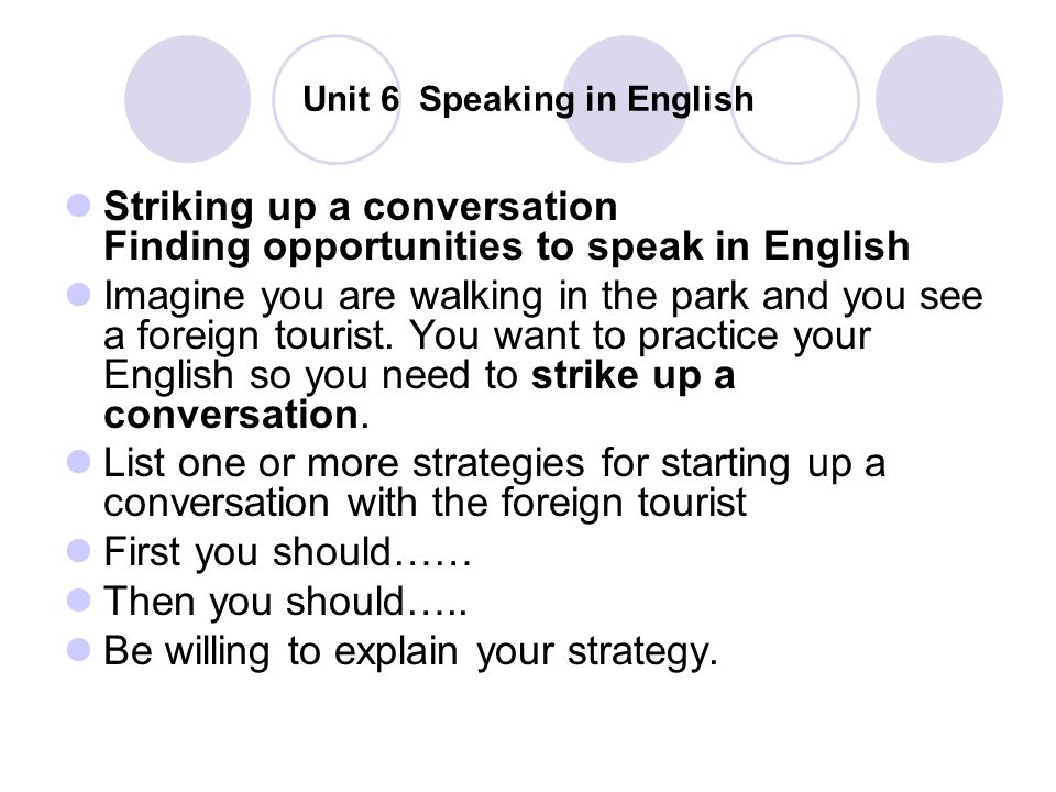 Unit 6 Speaking in English Striking up a conversation Finding opportunities to speak in English Imagine you are walking in the park and you see a fore