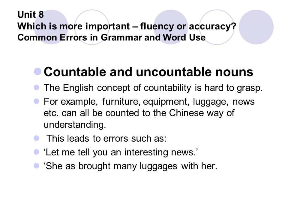 Unit 8 Which is more important – fluency or accuracy? Common Errors in Grammar and Word Use Countable and uncountable nouns The English concept of cou