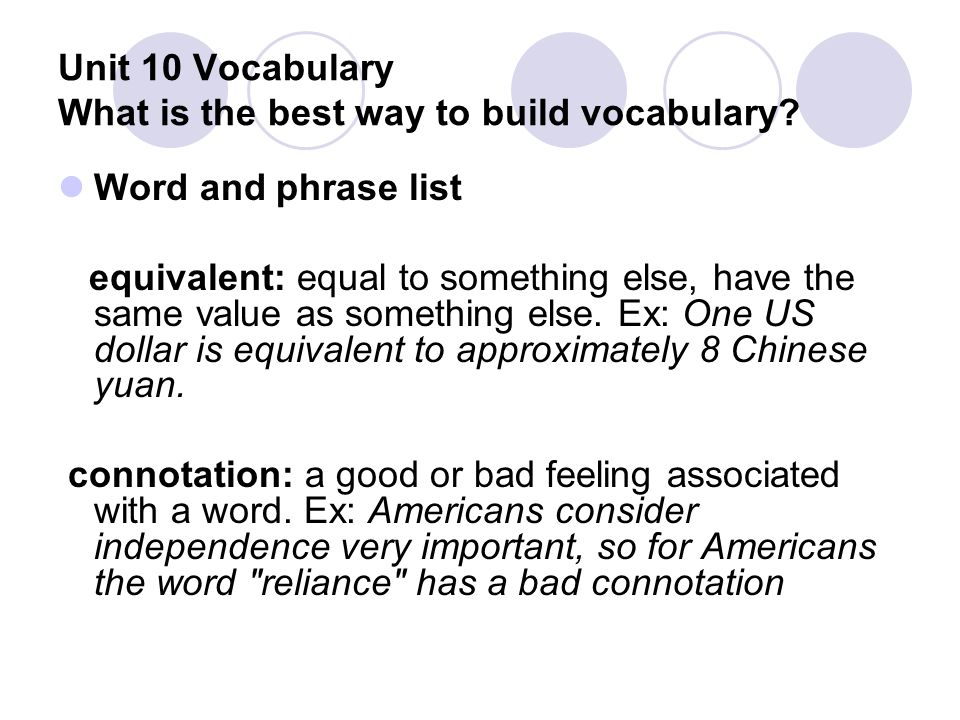 Unit 10 Vocabulary What is the best way to build vocabulary? Word and phrase list equivalent: equal to something else, have the same value as somethin