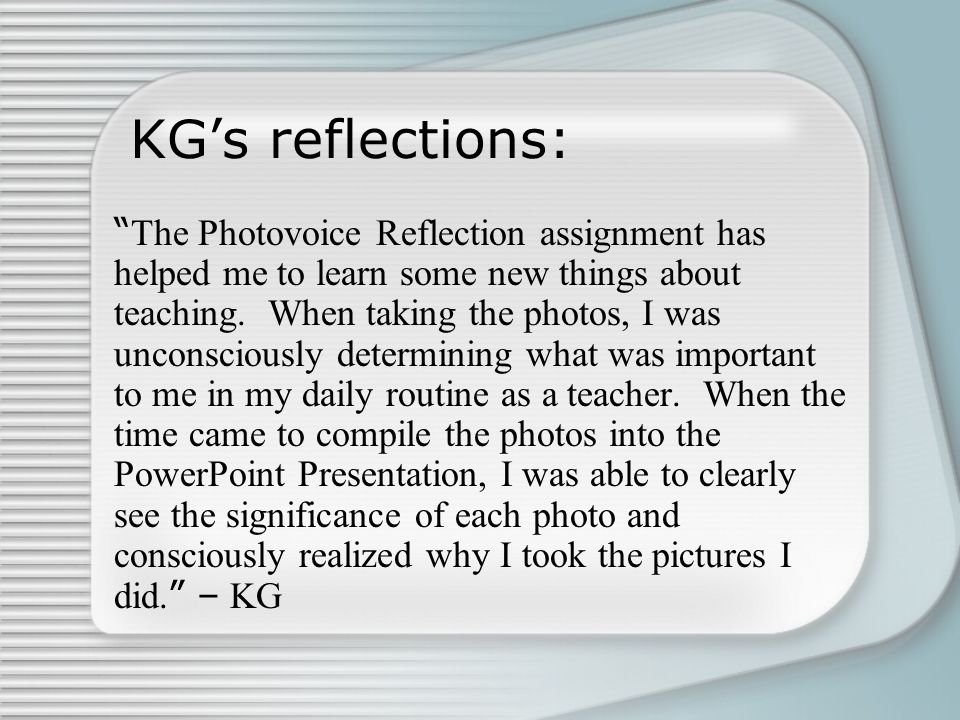 """KG's reflections: """" The Photovoice Reflection assignment has helped me to learn some new things about teaching. When taking the photos, I was unconsci"""