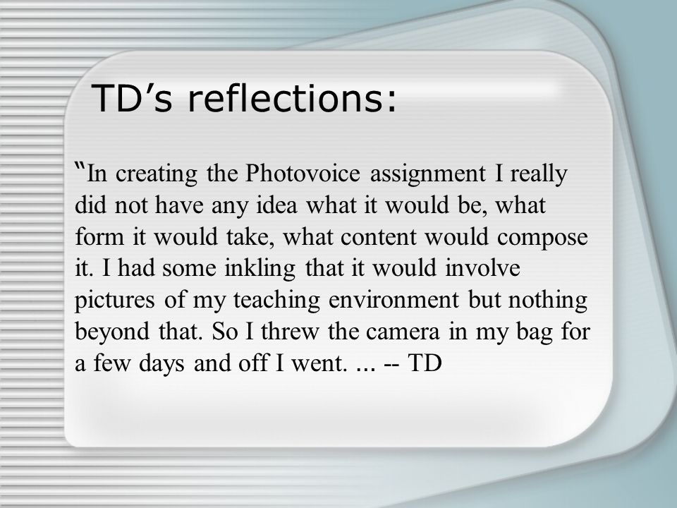 """TD's reflections: """" In creating the Photovoice assignment I really did not have any idea what it would be, what form it would take, what content would"""