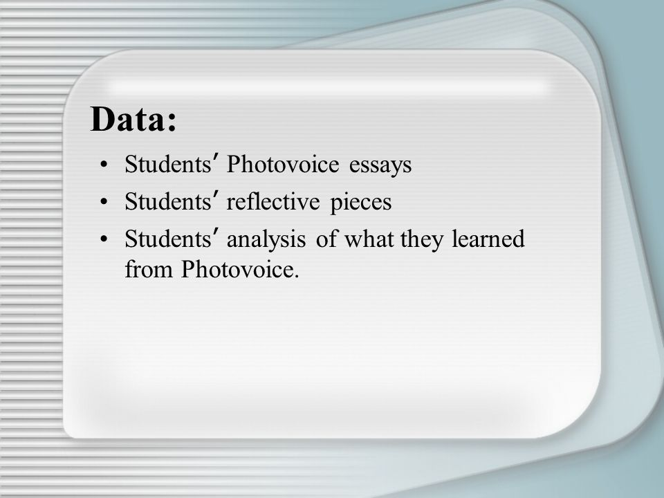 Data: Students ' Photovoice essays Students ' reflective pieces Students ' analysis of what they learned from Photovoice.