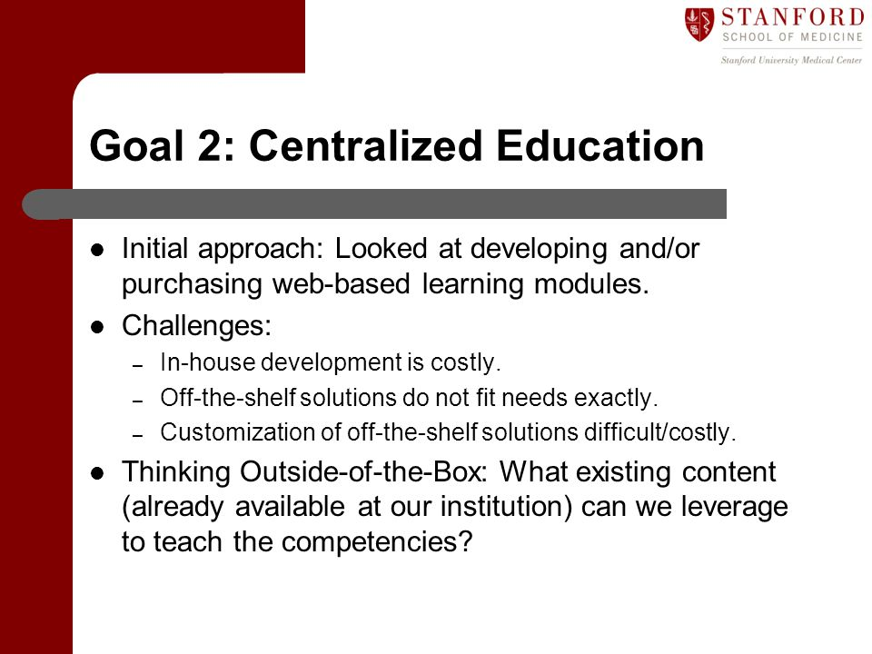 Goal 2: Centralized Education Initial approach: Looked at developing and/or purchasing web-based learning modules.