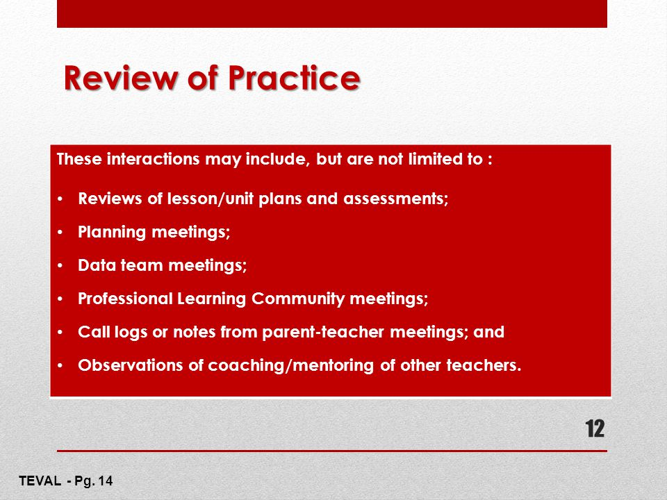 Review of Practice These interactions may include, but are not limited to : Reviews of lesson/unit plans and assessments; Planning meetings; Data team