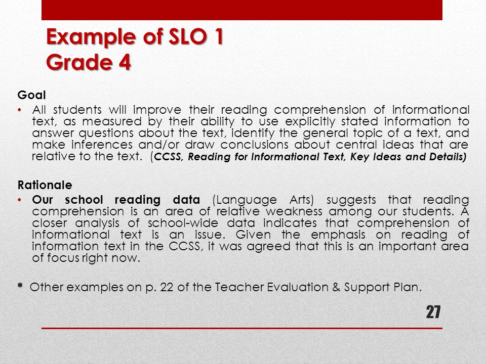 Example of SLO 1 Grade 4 Goal All students will improve their reading comprehension of informational text, as measured by their ability to use explici