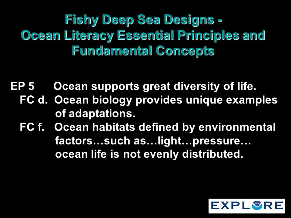 EP 5 Ocean supports great diversity of life. FC d. Ocean biology provides unique examples of adaptations. FC f. Ocean habitats defined by environmenta
