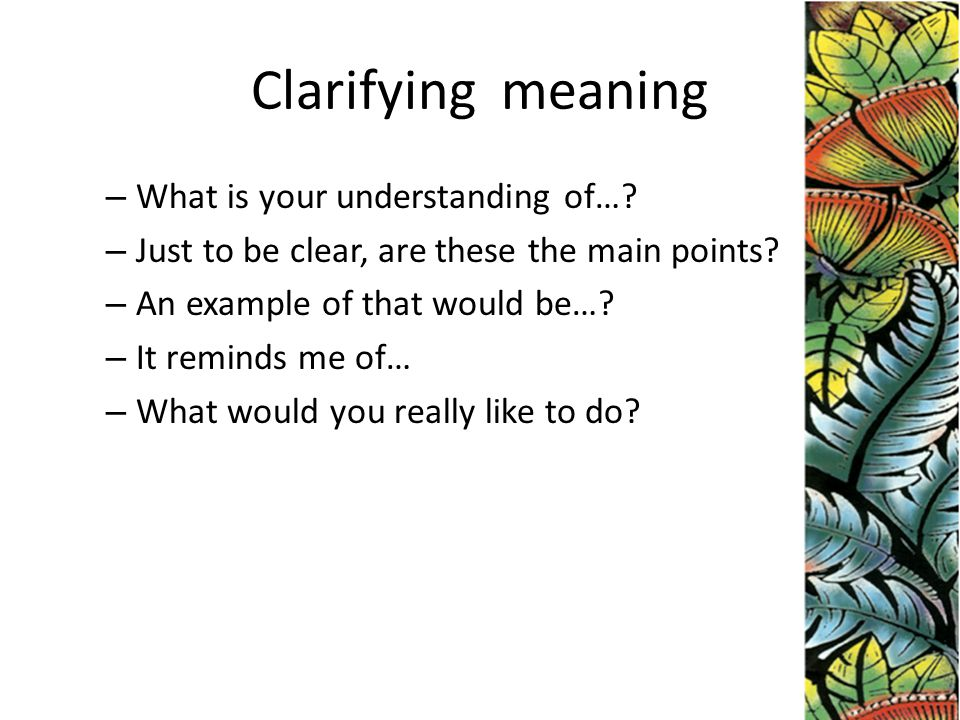 Clarifying meaning – What is your understanding of….