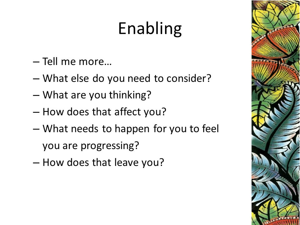 Enabling – Tell me more… – What else do you need to consider.