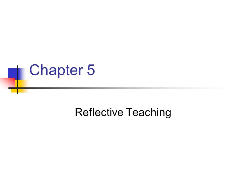 Chapter 5 Reflective Teaching