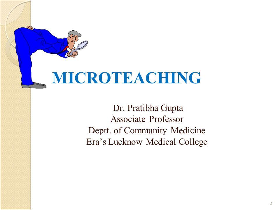 MICROTEACHING Dr.Pratibha Gupta Associate Professor Deptt.