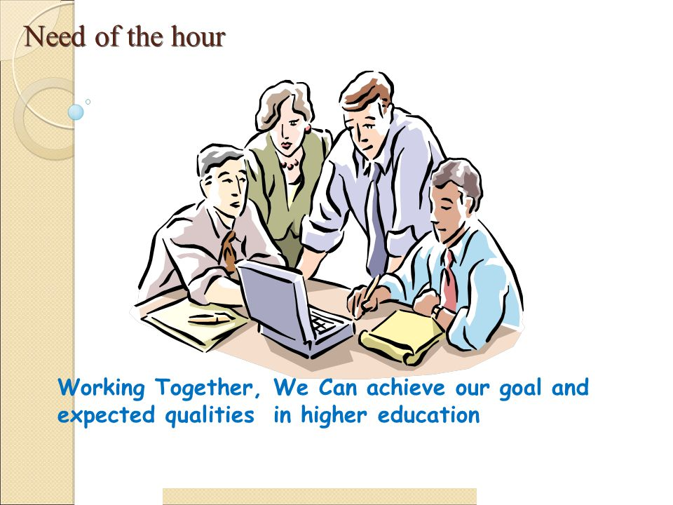 Need of the hour 32 Working Together, We Can achieve our goal and expected qualities in higher education