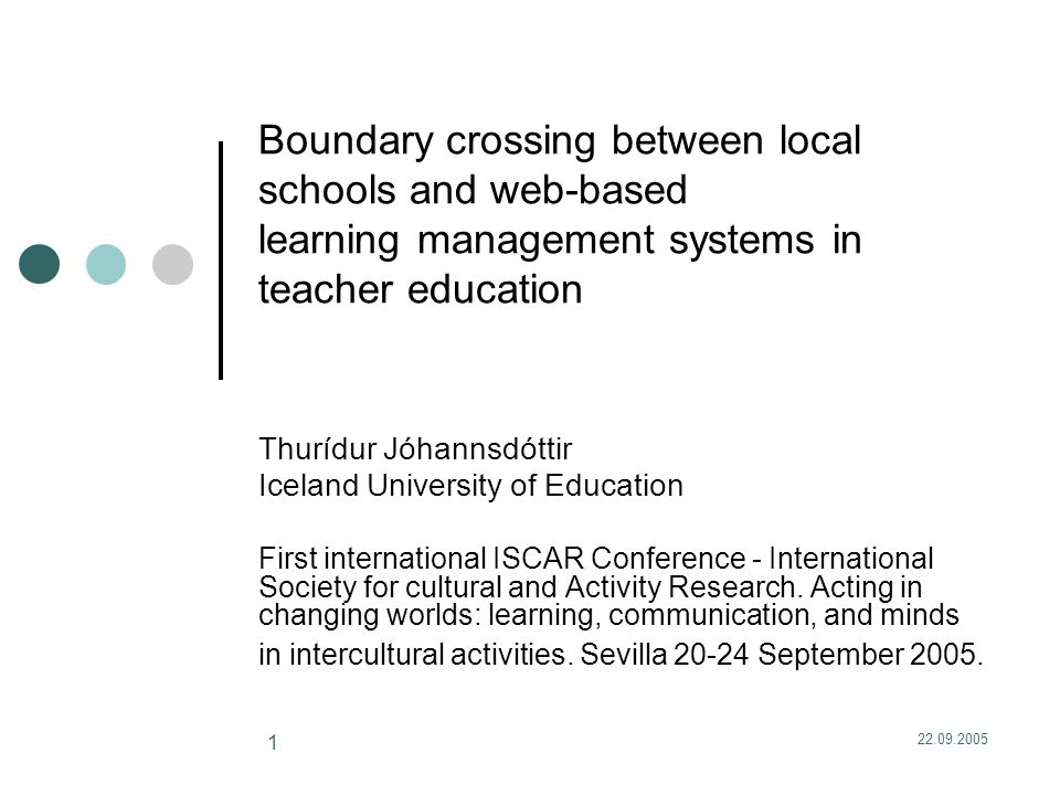 22.09.2005 12 Developmental transfer: What supports developmental transfer as distance students teaching in local schools cross boundaries between the two activity systems.